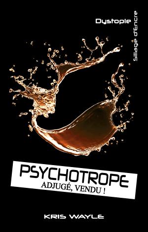 Psychotrope adjugé, vendu ! de Kris Wayle